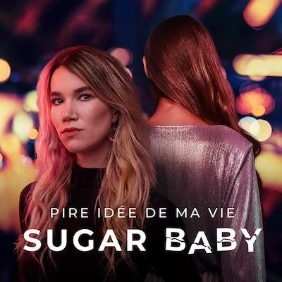 Le balado Pire idée de ma vie : sugar baby.