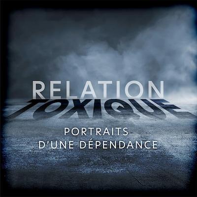 Le balado Relation toxique : portraits d'une dépendance.