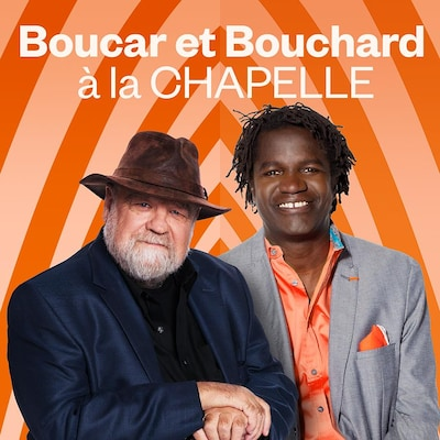Boucar et Bouchard à la chapelle, ICI Première.