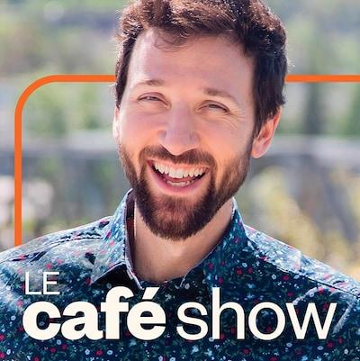 Le café show, ICI Première.