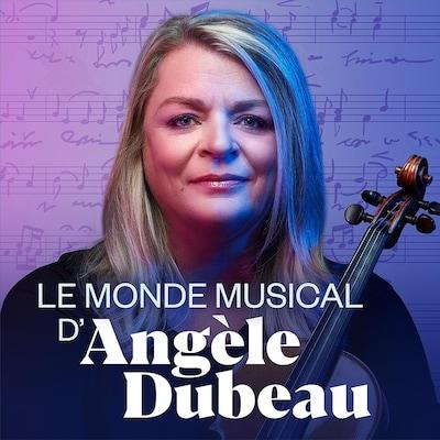 Le monde musical d'Angèle Dubeau sur ICI Musique.