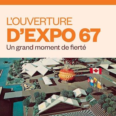 L'ouverture d'Expo 67 : un grand moment de fierté, audionumérique.