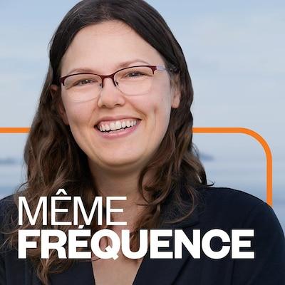 Même Fréquence émission Première Maude Rivard ICI Première