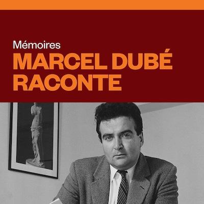 Mémoires : Marcel Dubé raconte, audionumérique.