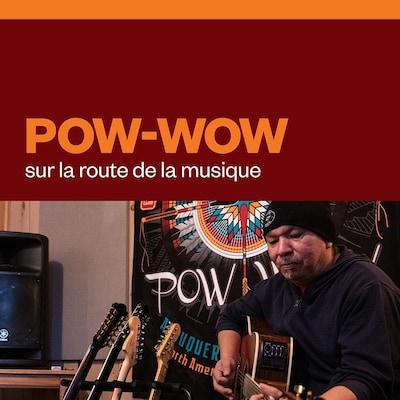 Pow-wow, sur la route de la musique.