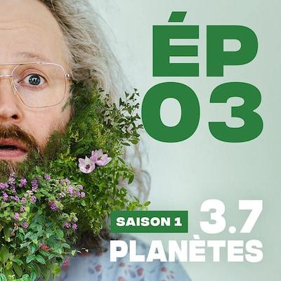 Présentation de l'épisode 03 de la saison 1 de 3.7 Planètes, avec François Bellefeuille, avec une barbe de feuilles et de fleurs.