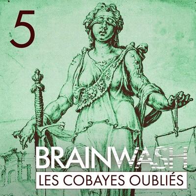 L'épisode La quête d'excuses du balado Brainwash : les cobayes oubliés.