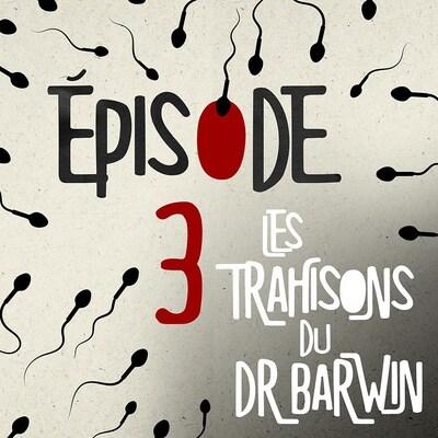 L'épisode 3 du balado Les trahisons du Dr Barwin.