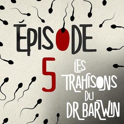 L'épisode 5 du balado Les trahisons du Dr Barwin.