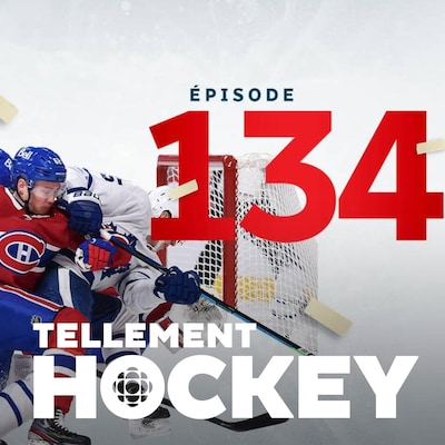 Des joueurs des Canadiens et des Maple Leafs chargent le filet, sur fond blanc avec logo tellement Hockey et episode 134 en rouge en surimpression. Au bas de l'image, on peut lire Tellement Hockey.