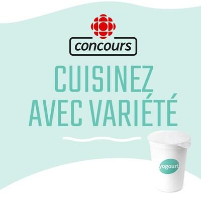 Concours Radio-Canada / Yogourt : Cuisinez avec variété