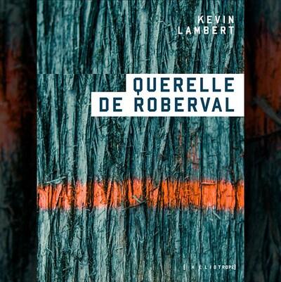 La couverture du livre  Querelle de Roberval , de Kevin Lambert, avec, en arrière plan, une écorce d'arbre en gros plan traversée par une ligne de peinture orange en aérosol.