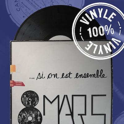 La pochette de « 8 mars... si on est ensemble » de laquelle sort un disque en vinyle; on peut aussi voir un sceau sur lequel il est écrit « 100 pour cent vinyle »