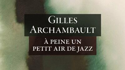 La couverture du recueil <i>À peine un petit air de jazz</i> de Gilles Archambault.