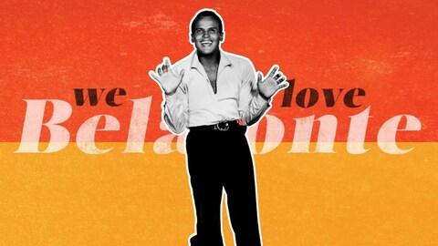 Une image de Harry Belafonte, souriant, qui a les bras légèrement levés, les paumes vers le public; en arrière plan on peut lire « We love Belafonte ».