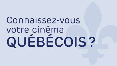 Connaissez-vous votre cinéma québécois?