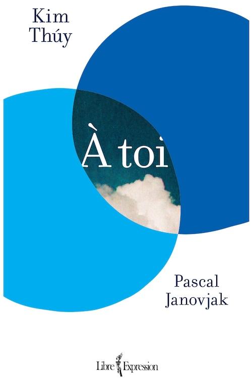 À toi, de Kim Thúy et Pascal Janovjak