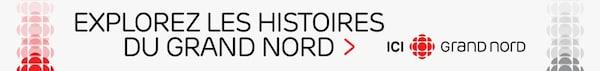Bannière promotionnelle avec le texte : Explorez les histoires du Grand Nord, ICI Grand Nord