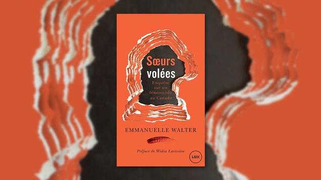 La couverture du livre « Soeurs volées, enquête sur un féminicide au Canada » d'Emmanuelle Walter