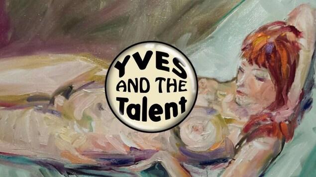 Peinture d'une femme nue avec le logo de la formation musicale Yves and the Talent.