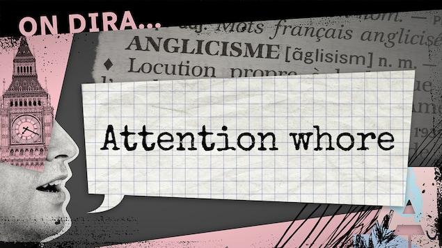 L'anglicisme « attention whore » est inscrit dans un phylactère.