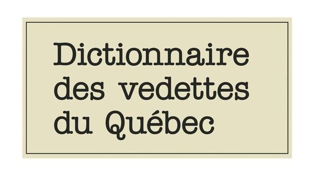 Sous une fleur de lys on peut lire Dictionnaire des vedettes du Québec, préface de Mike Ward.
