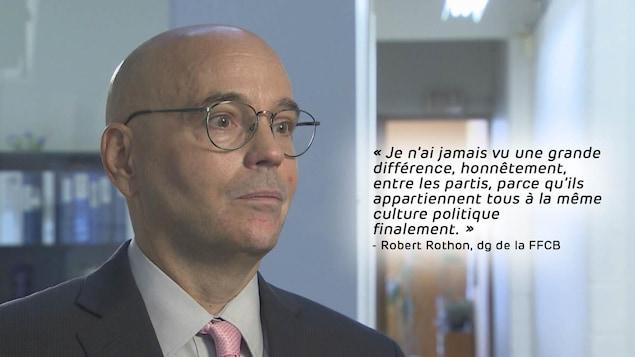 Robert Rothon, dg de la FFCB. Citation sur l'image : «Je n'ai jamais vu une grande différence, honnêtement, entre les partis, parce qu'ils appartiennent tous à la même culture politique finalement.»