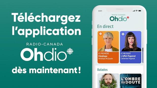 Un téléphone intelligent montrant l'interface de l'application OHdio, sur lequel on voit Pénélope et L'effet Pogonat. À côté, il est inscrit : « Téléchargez l'application Radio-Canada OHdio dès maintenant! »