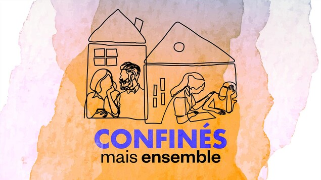 Le balado « Confinés, mais ensemble ».