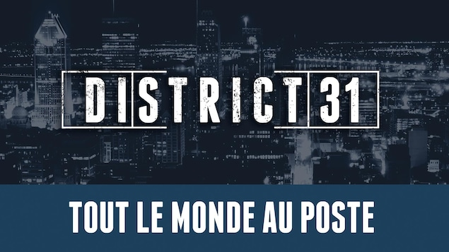 Le balado « District 31 : tout le monde au poste »