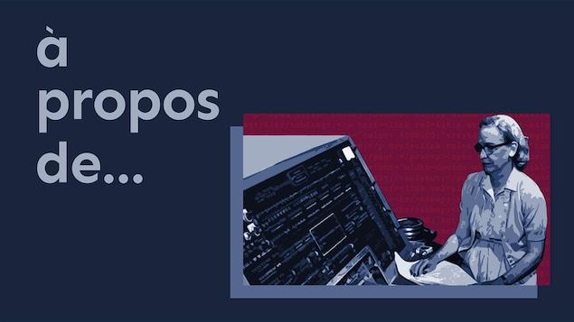 Grace Hopper, la reine du logiciel, du balado <i>À propos de...</i>