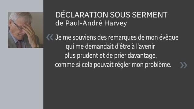 «Je me souviens des remarques de mon évêque qui me demandait d'être à l'avenir plus prudent et de prier davantage, comme si cela pouvait régler mon problème.» - extrait de la déclaration de Paul-André Harvey.