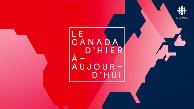 Infographies montrant une carte du Canada et inscription « Le Canada d'hier à aujourd'hui ».