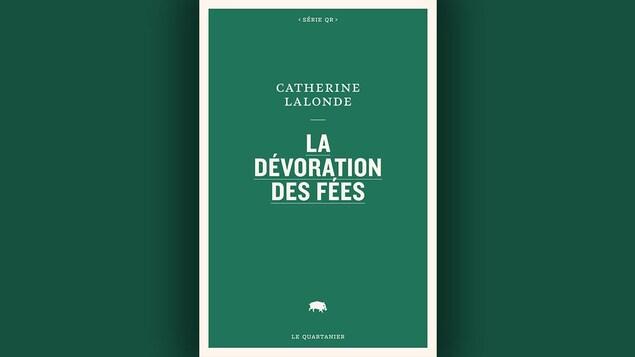 La couverture du livre «La dévoration des fées» de Catherine Lalonde