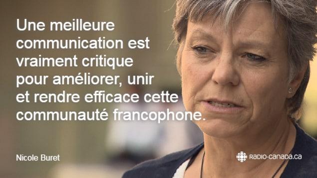 Image de Nicole Buret avec la citation suivante : Une meilleure communication est vraiment critique pour pouvoir améliorer, unir et rendre efficace cette communauté francophone.
