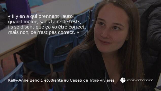 Citation avec la photo de l'étudiante : «Il y en a qui prennent l'auto quand même, sans faire de tests,  ils se disent que ça va être correct, mais non, ce n'est pas correct.»