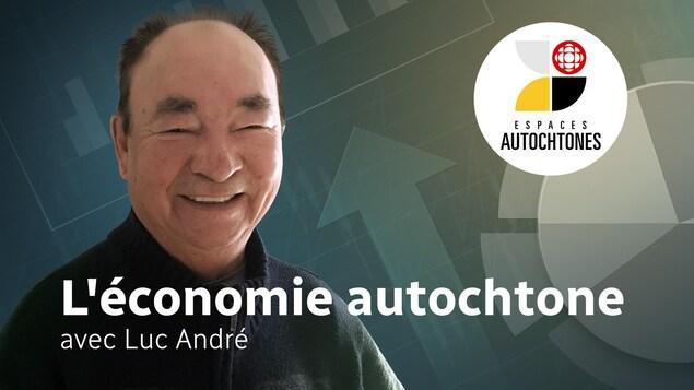 L'économie autochtone avec Luc André.