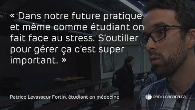 Dans notre future pratique et même comme étudiant on fait face au stress. S'outiller pour gérer ça c'est super important, dit Patrice Levasseur Fortin, étudiant en médecine au sujet de la méditation.
