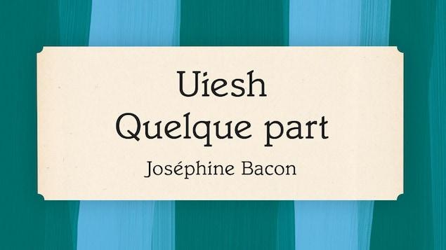 Le recueil de poèmes Uiesh Quelque part signé Joséphine Bacon