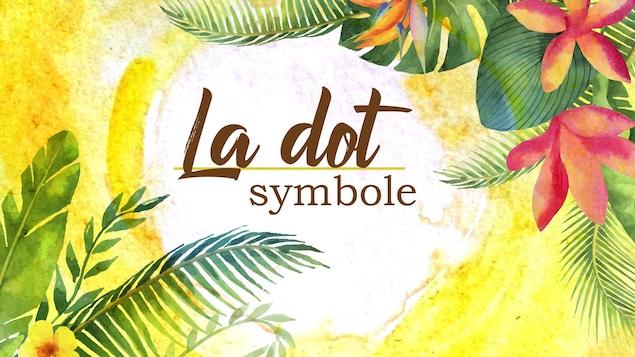 Titre la dot, symbole, écrit sur fond végétalisé.