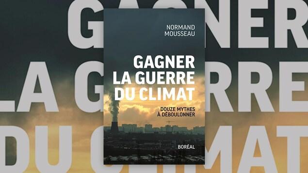 La couverture du livre «Gagner la guerre du climat. Douze mythes à déboulonner.» de Normand Mousseau