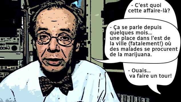 Pierre Martineau à la station de Vancouver, image transformée en bande dessinée, avec les bulles : «C'est quoi cette affaire-là? -Ça se parle depuis quelques mois, une place dans l'est de la ville (fatalement!) où des malades se procurent de la marijuana. - Ouais, va faire un tour»