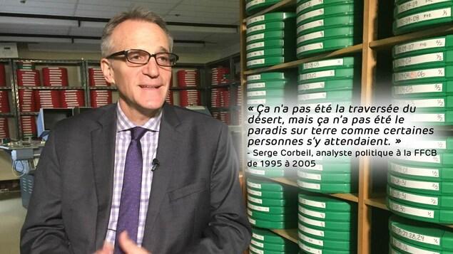 Serge Corbeil, analyste politique à la FFCB de 1995 à 2005. Citation sur l'image : «Ça n'a pas été la traversée du désert, mais ça n'a pas été le paradis sur terre comme certaines personnes s'y attendaient.»