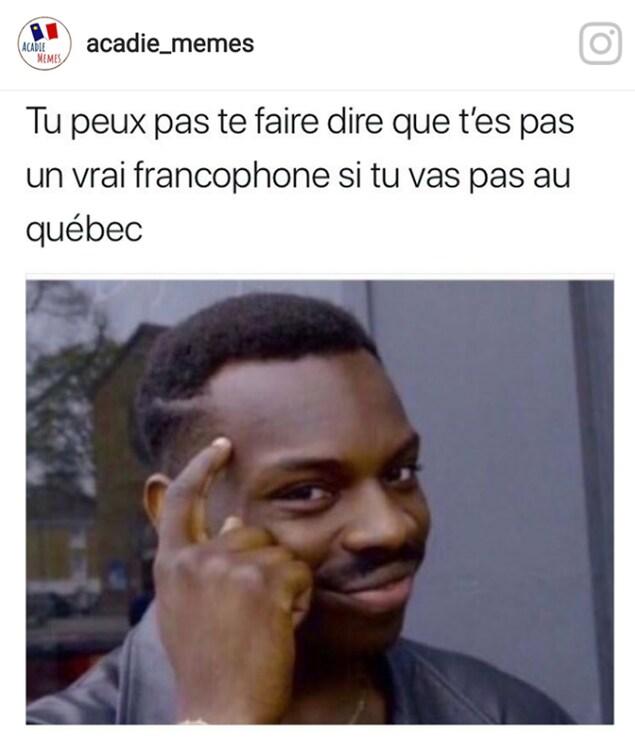 Un mème indique en grosse lettre : «Tu ne peux pas te faire dire que tu n'es pas un vrai francophone si tu ne vas pas au Québec».