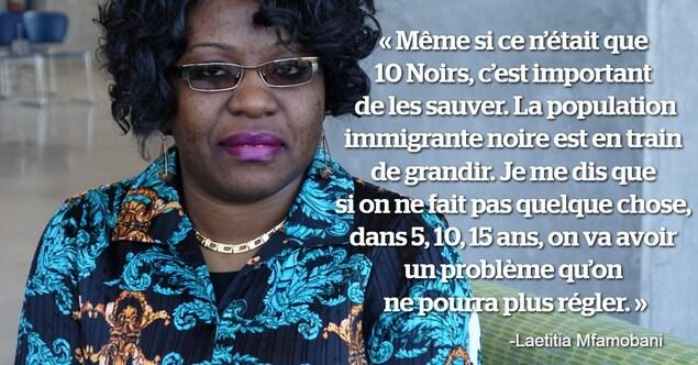 Une citation sur une photo de Laetitia Mfamobani qui que «Même si ce n'était que 10 Noirs, c'est important de les sauver. La population immigrante noire est en train de grandir. Je me dis que si on ne fait pas quelque chose, dans 5, 10, 15 ans, on va avoir un problème qu'on ne pourra plus régler».
