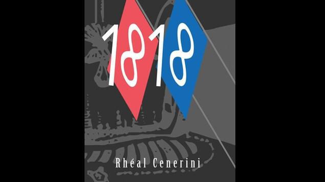 La couverture de la pièce de théâtre de Rhéal Cenerini '1818'.
