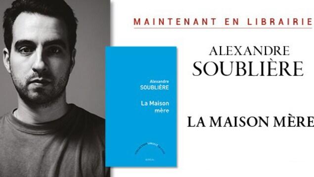 Un nouveau livre d'Alexandre Soublière, intitulé La Maison mère, a paru aux Éditions du Boréal.