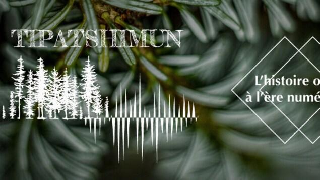 Logo du projet de balados Tipatshimun : l'histoire orale à l'ère numérique, produite par la Radio CKAU, et administrée par Terre Innue (des épinettes et des ondes radio)..