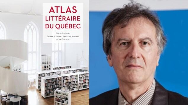 (G) La page couverture du livre « Atlas littéraire du Québec » et l'un des co-auteurs, Bernard Andres (D)