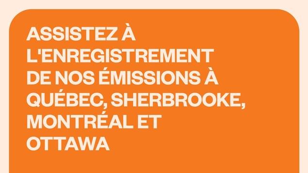 Cliquez pour réserver votre place aux enregistrements de l'émission Faut pas croire tout ce qu'on dit à Québec, Sherbrooke, Montréal et Ottawa.